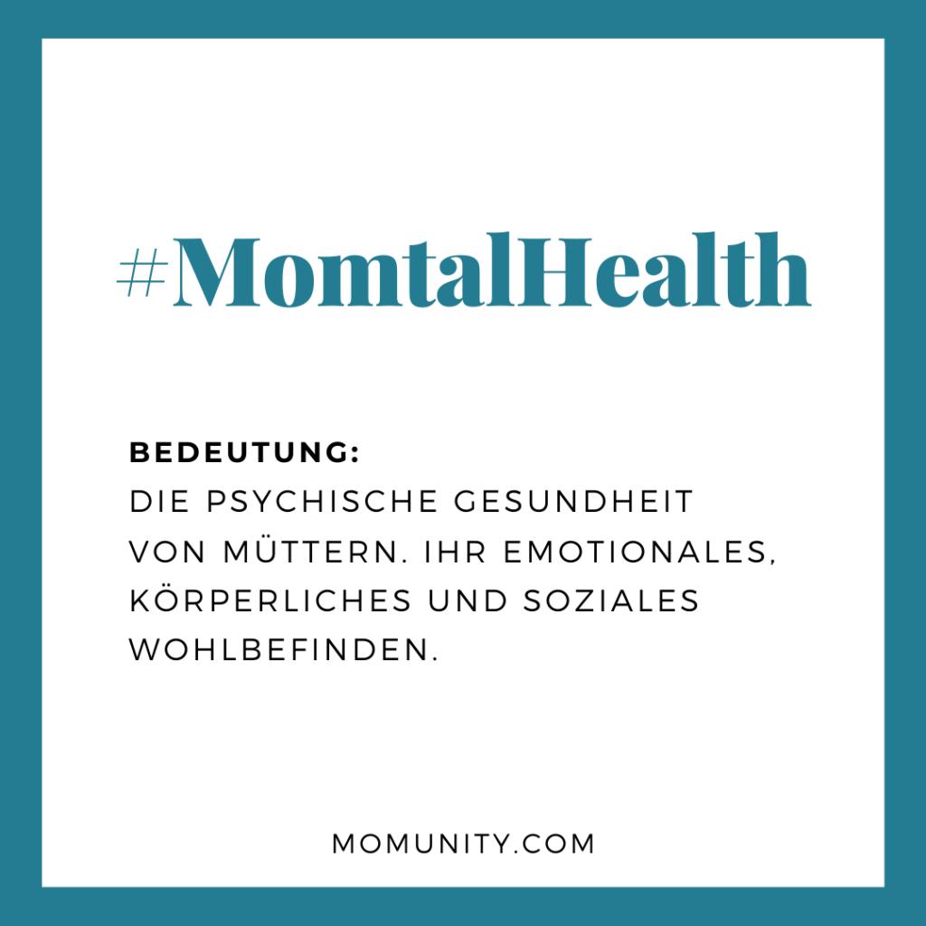 Definition des Begriffes Momtal Health: Die psychische Gesundheit von Müttern. Ihr emotionales, körperliches und soziales Wohlbefinden