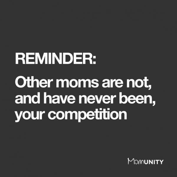 Other moms are not, and have never been, your competition